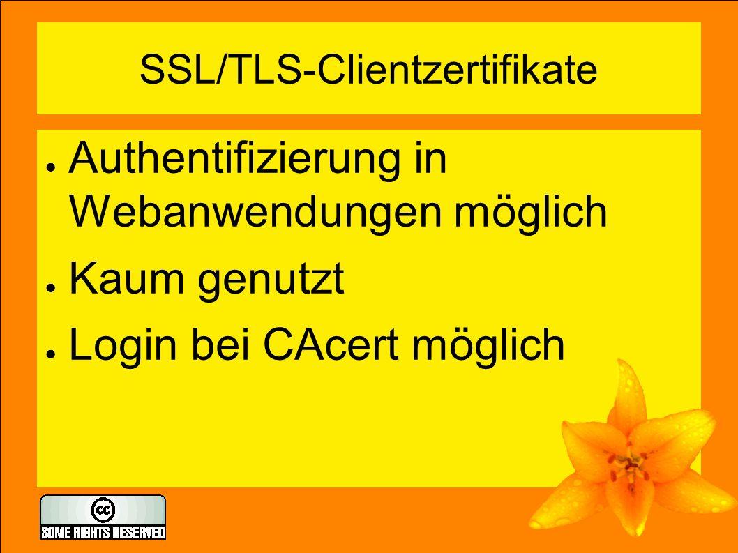SSL/TLS-Clientzertifikate ● Authentifizierung in Webanwendungen möglich ● Kaum genutzt ● Login bei CAcert möglich