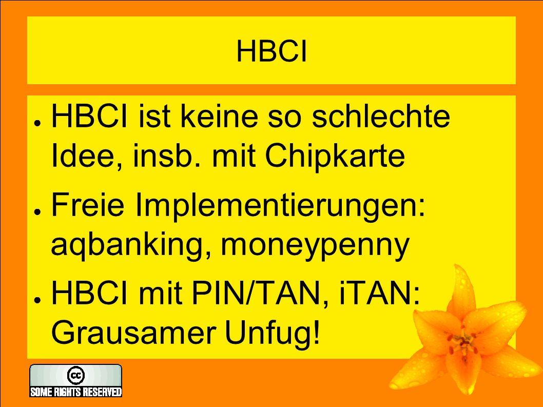 HBCI ● HBCI ist keine so schlechte Idee, insb. mit Chipkarte ● Freie Implementierungen: aqbanking, moneypenny ● HBCI mit PIN/TAN, iTAN: Grausamer Unfu