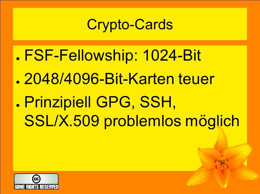 Crypto-Cards ● FSF-Fellowship: 1024-Bit ● 2048/4096-Bit-Karten teuer ● Prinzipiell GPG, SSH, SSL/X.509 problemlos möglich
