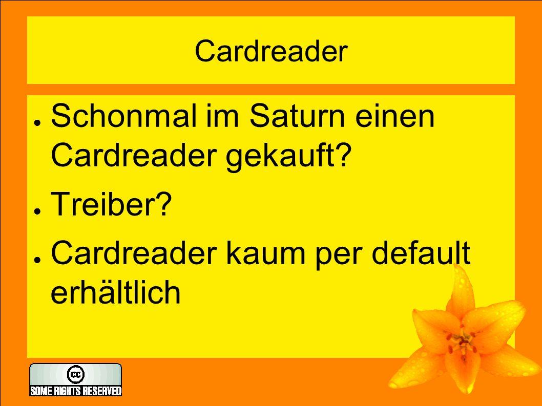 Cardreader ● Schonmal im Saturn einen Cardreader gekauft? ● Treiber? ● Cardreader kaum per default erhältlich