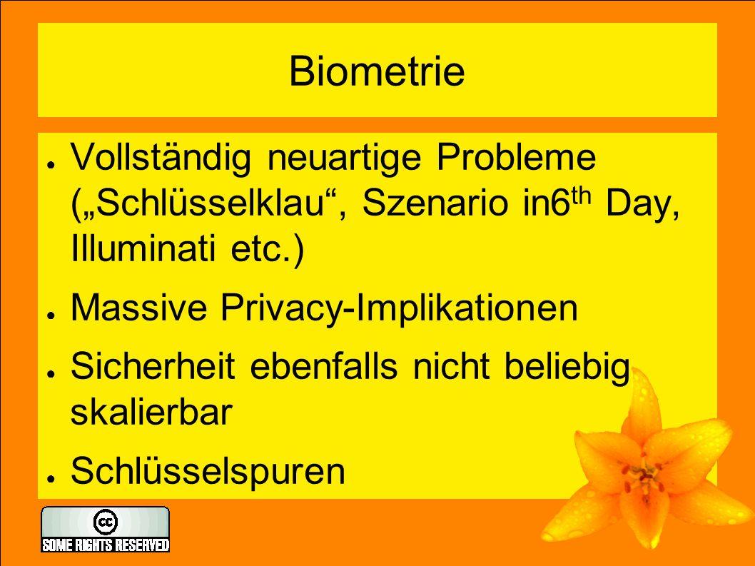 "Biometrie ● Vollständig neuartige Probleme (""Schlüsselklau"", Szenario in6 th Day, Illuminati etc.) ● Massive Privacy-Implikationen ● Sicherheit ebenfa"