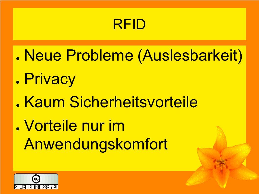 RFID ● Neue Probleme (Auslesbarkeit) ● Privacy ● Kaum Sicherheitsvorteile ● Vorteile nur im Anwendungskomfort
