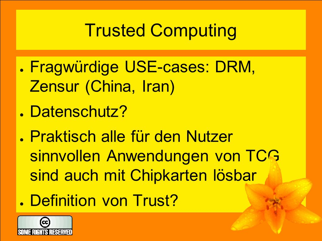 Trusted Computing ● Fragwürdige USE-cases: DRM, Zensur (China, Iran) ● Datenschutz.