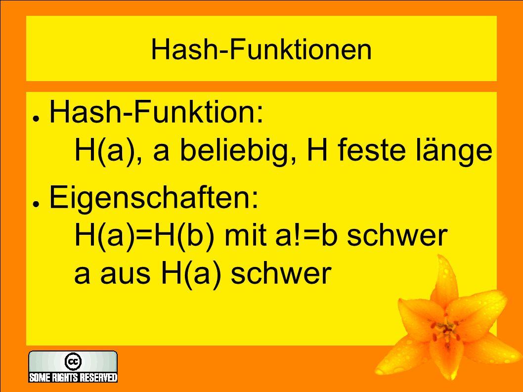 Hash-Funktionen ● Hash-Funktion: H(a), a beliebig, H feste länge ● Eigenschaften: H(a)=H(b) mit a!=b schwer a aus H(a) schwer