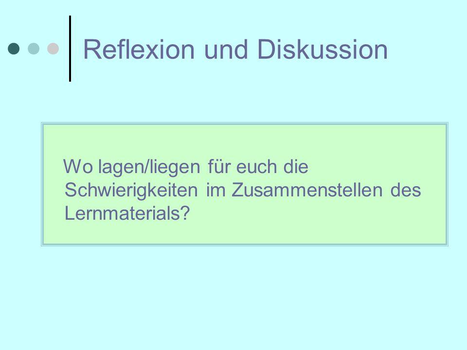 Reflexion und Diskussion Wo lagen/liegen für euch die Schwierigkeiten im Zusammenstellen des Lernmaterials?