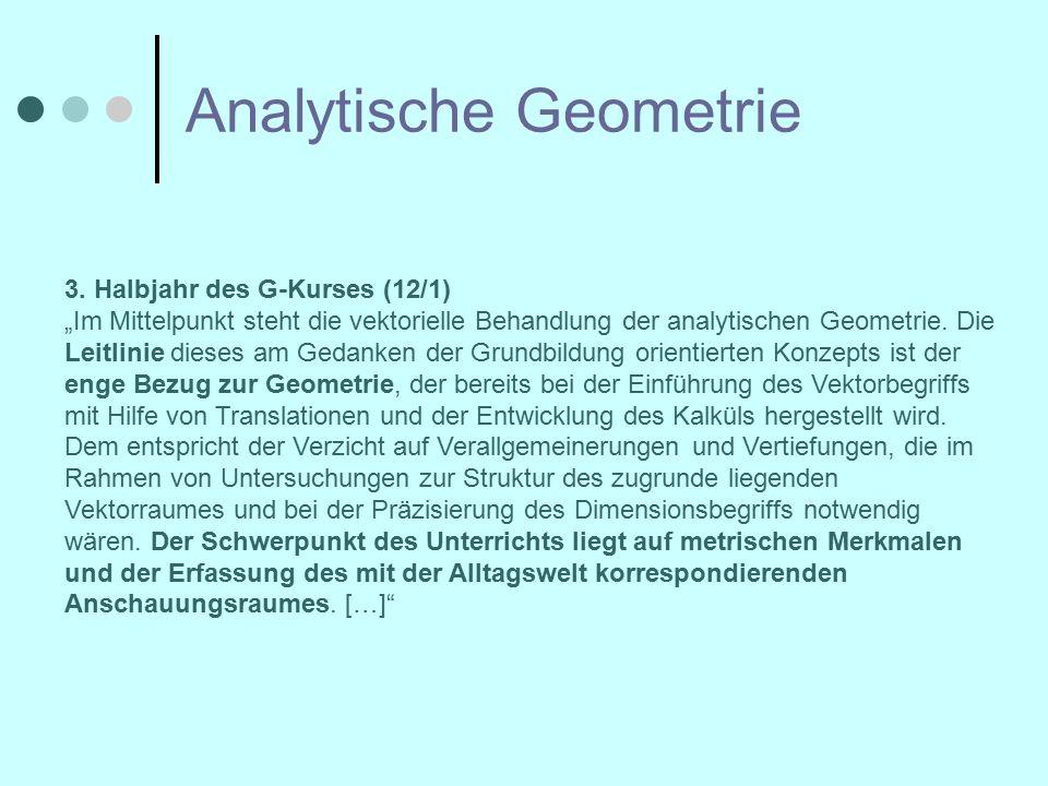 """Analytische Geometrie 3. Halbjahr des G-Kurses (12/1) """"Im Mittelpunkt steht die vektorielle Behandlung der analytischen Geometrie. Die Leitlinie diese"""