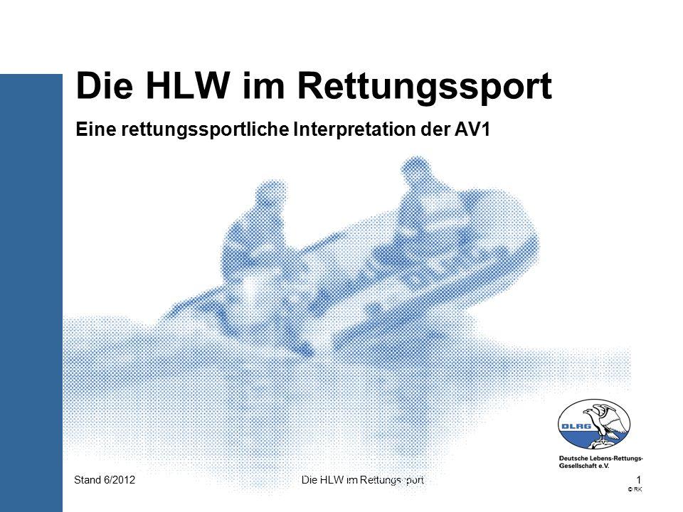2 © RK Die HLW im RettungssportStand 6/2012 Nach dem Regelwerk für Meisterschaften im Rettungsschwimmen (Schwimmbad Disziplinen) ist die HLW von der Altersklasse 13/14 bis zur offenen Altersklasse Bestandteil einer Meisterschaft (§ 7 Abs.