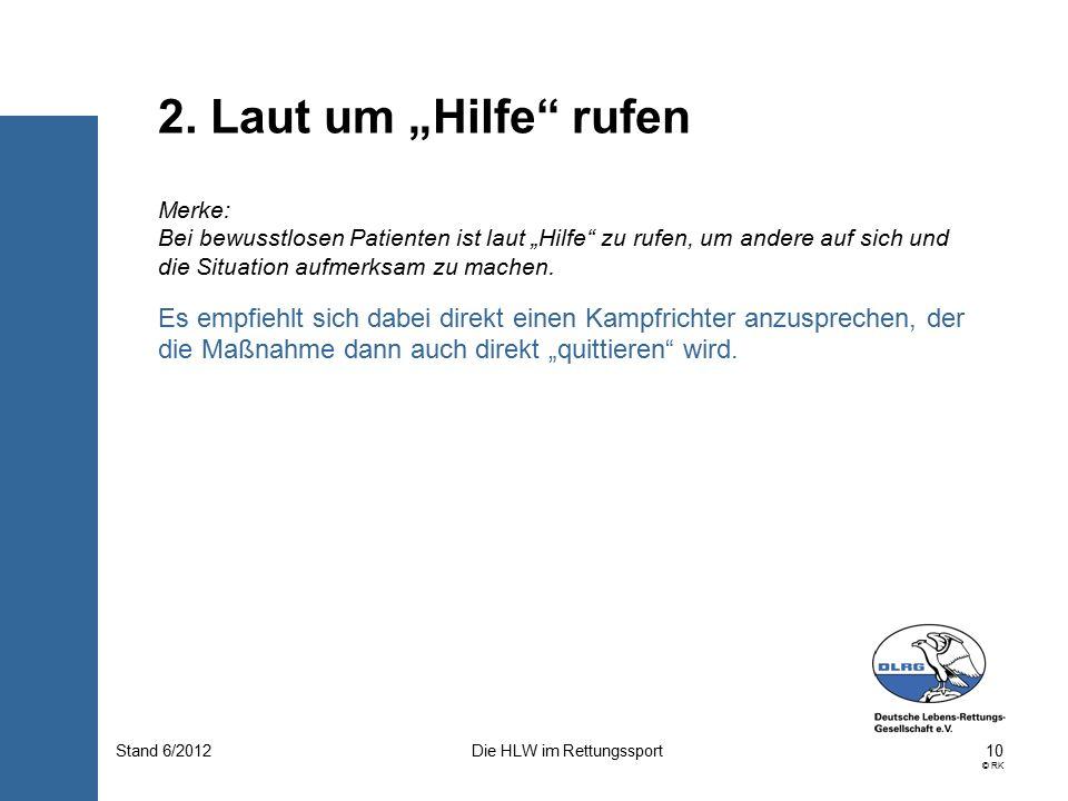 """10 © RK Die HLW im RettungssportStand 6/2012 Merke: Bei bewusstlosen Patienten ist laut """"Hilfe zu rufen, um andere auf sich und die Situation aufmerksam zu machen."""
