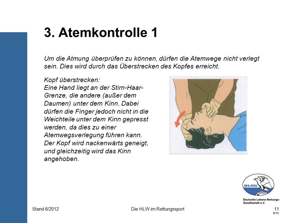 11 © RK Die HLW im RettungssportStand 6/2012 Um die Atmung überprüfen zu können, dürfen die Atemwege nicht verlegt sein.