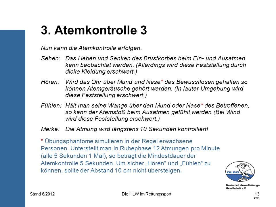 13 © RK Die HLW im RettungssportStand 6/2012 Nun kann die Atemkontrolle erfolgen.