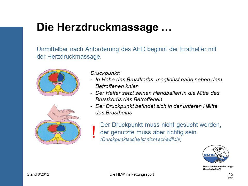 15 © RK Die HLW im RettungssportStand 6/2012 Unmittelbar nach Anforderung des AED beginnt der Ersthelfer mit der Herzdruckmassage.