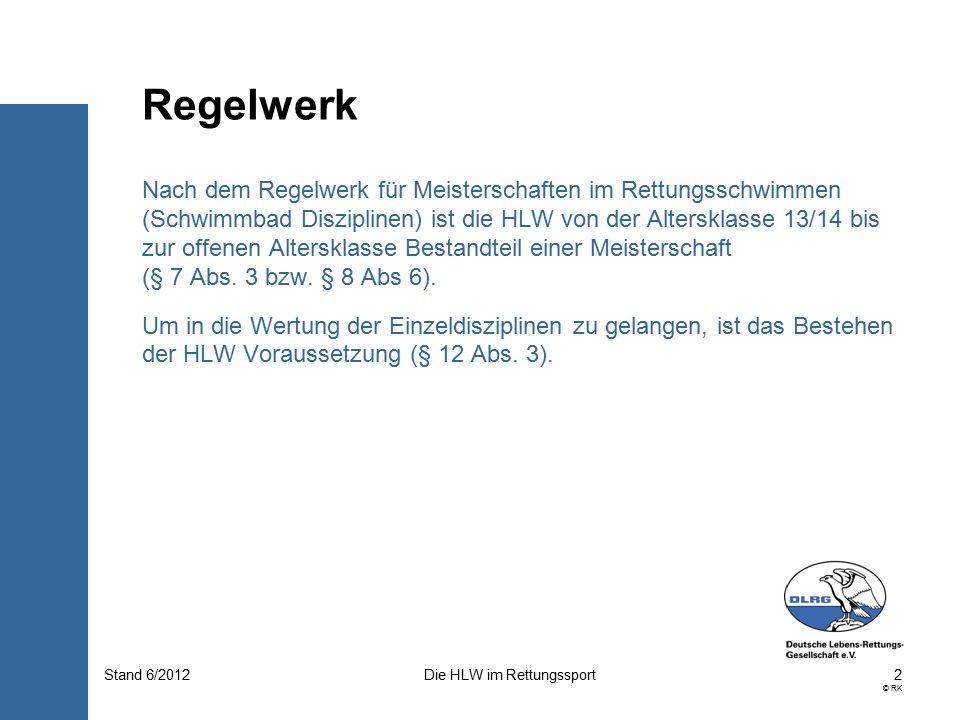 3 © RK Die HLW im RettungssportStand 6/2012 Mit Ausnahme der HLW werden in den Durchführungsbestimmungen detaillierte Angaben zu jeder Disziplin gegeben.