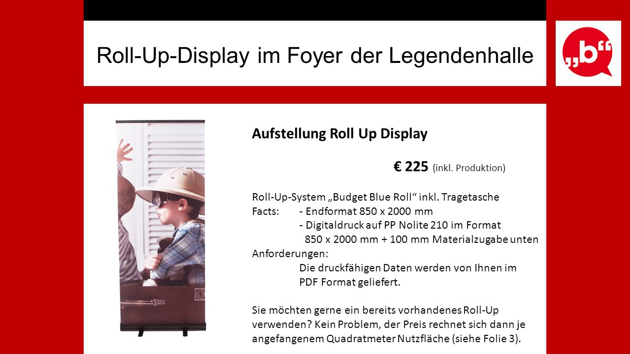 Roll-Up-Display im Foyer der Legendenhalle Aufstellung Roll Up Display € 225 (inkl.