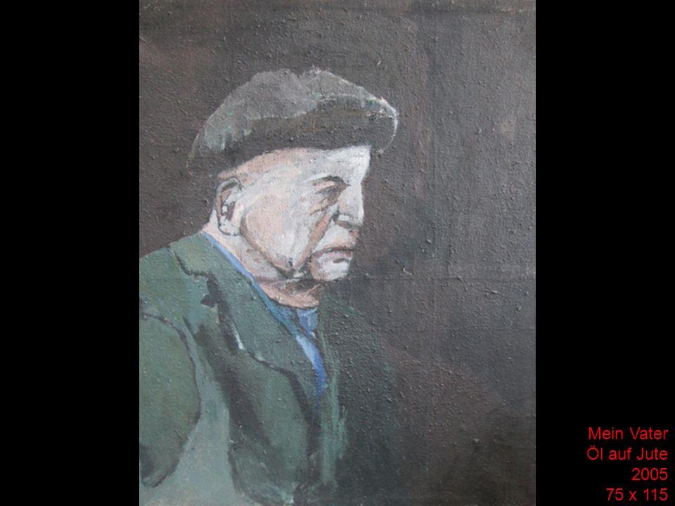 Mein Vater Öl auf Jute 2005 75 x 115