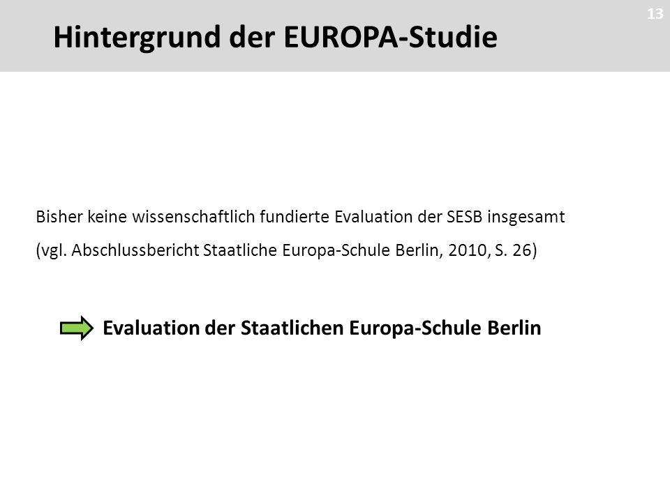 13 Hintergrund der EUROPA-Studie 13 Bisher keine wissenschaftlich fundierte Evaluation der SESB insgesamt (vgl.