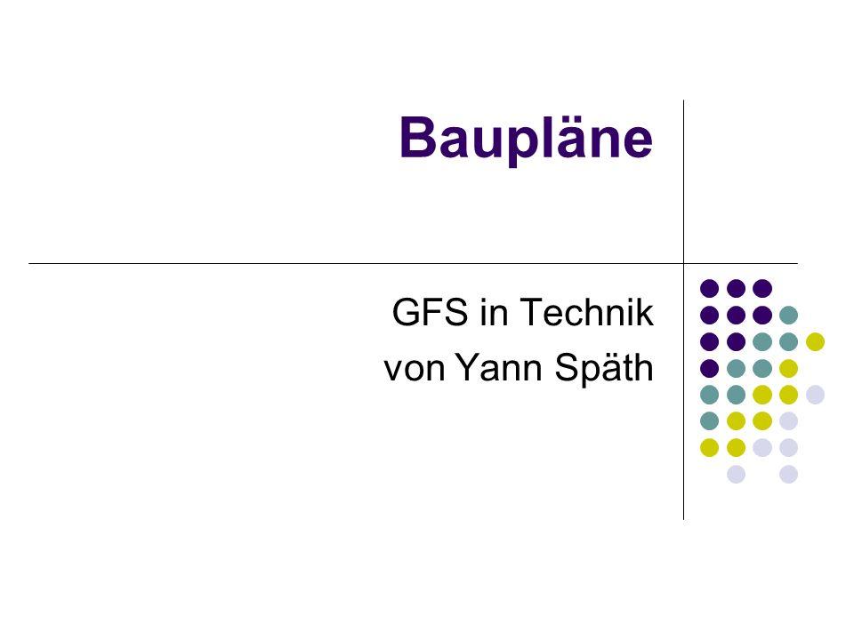 Baupläne GFS in Technik von Yann Späth