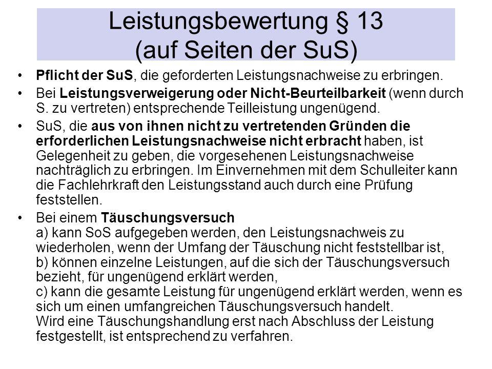 Leistungsbewertung § 13 (auf Seiten der SuS) Pflicht der SuS, die geforderten Leistungsnachweise zu erbringen.