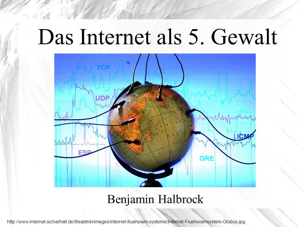 Das Internet als 5. Gewalt Benjamin Halbrock http://www.internet-sicherheit.de/fileadmin/images/internet-fruehwarn-systeme/Internet-Fruehwarnsystem-Gl