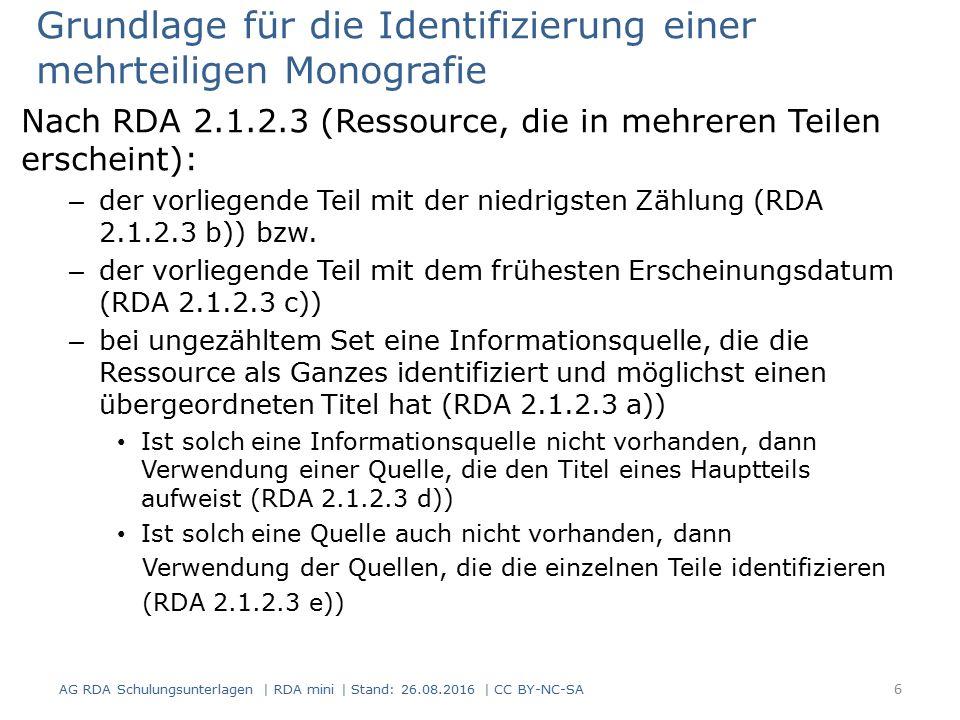 Grundlage für die Identifizierung einer mehrteiligen Monografie Nach RDA 2.1.2.3 (Ressource, die in mehreren Teilen erscheint): – der vorliegende Teil mit der niedrigsten Zählung (RDA 2.1.2.3 b)) bzw.