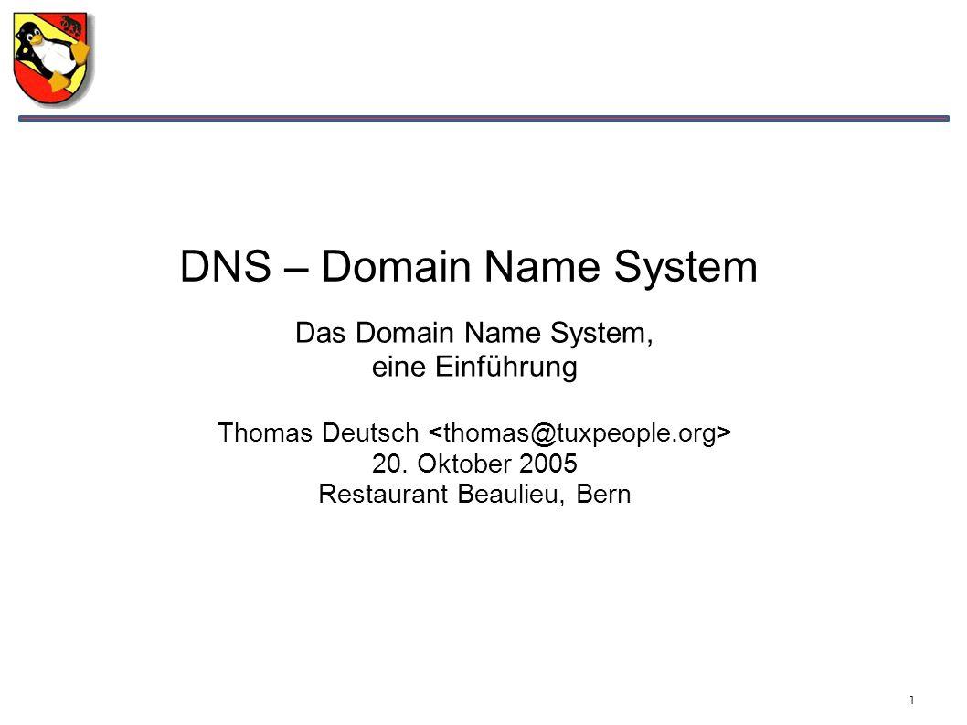 1 DNS – Domain Name System Das Domain Name System, eine Einführung Thomas Deutsch 20. Oktober 2005 Restaurant Beaulieu, Bern