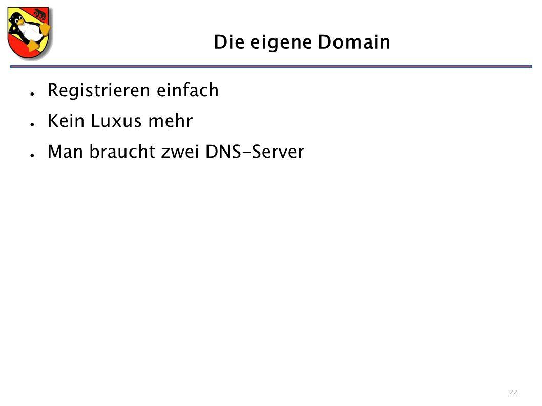 22 Die eigene Domain ● Registrieren einfach ● Kein Luxus mehr ● Man braucht zwei DNS-Server