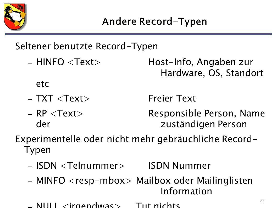 27 Andere Record-Typen Seltener benutzte Record-Typen – HINFO Host-Info, Angaben zur Hardware, OS, Standort etc – TXT Freier Text – RP Responsible Per