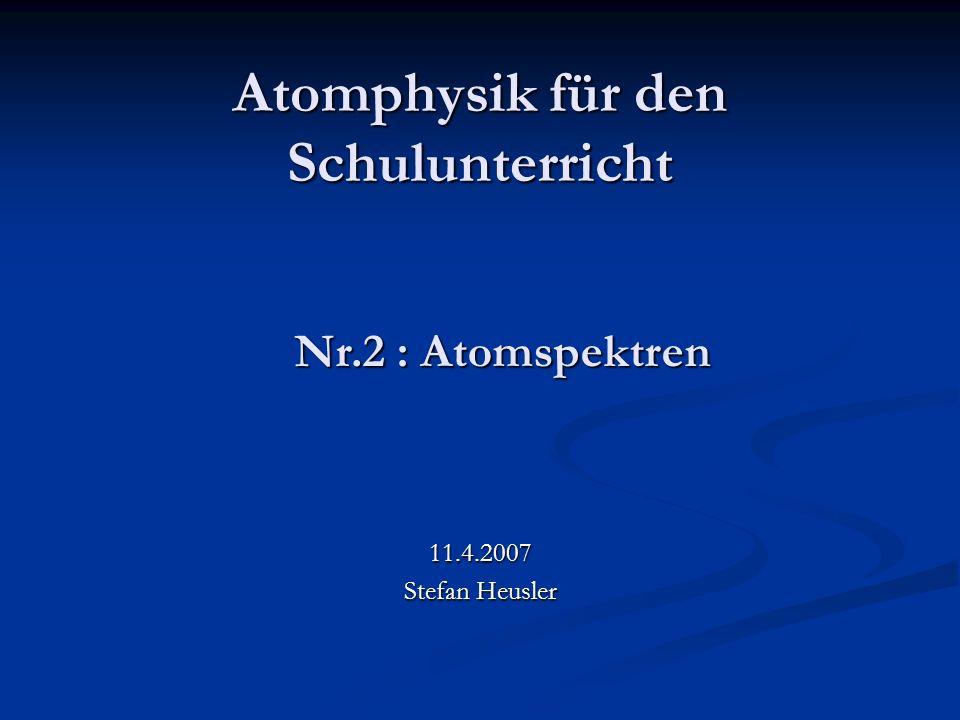 Atomphysik für den Schulunterricht 11.4.2007 Stefan Heusler Nr.2 : Atomspektren