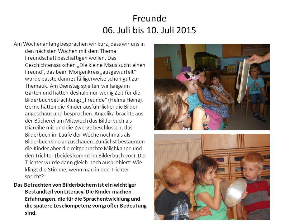Freunde 06. Juli bis 10. Juli 2015 Am Wochenanfang besprachen wir kurz, dass wir uns in den nächsten Wochen mit dem Thema Freundschaft beschäftigen wo