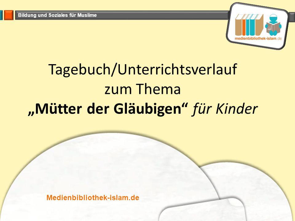 """Bildung und Soziales für Muslime Tagebuch/Unterrichtsverlauf zum Thema """"Mütter der Gläubigen für Kinder Medienbibliothek-islam.de"""