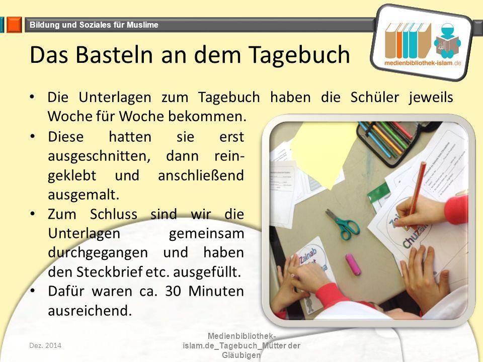 Bildung und Soziales für Muslime Das Basteln an dem Tagebuch Die Unterlagen zum Tagebuch haben die Schüler jeweils Woche für Woche bekommen.