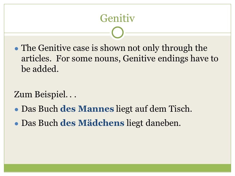 Genitiv ● The Genitive case is shown not only through the articles.