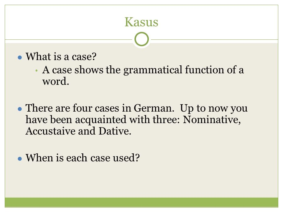 Nominativ ● When is the Nominative used.● The subject is in the nominative case.