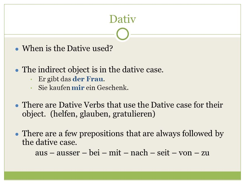 Dativ ● When is the Dative used. ● The indirect object is in the dative case.