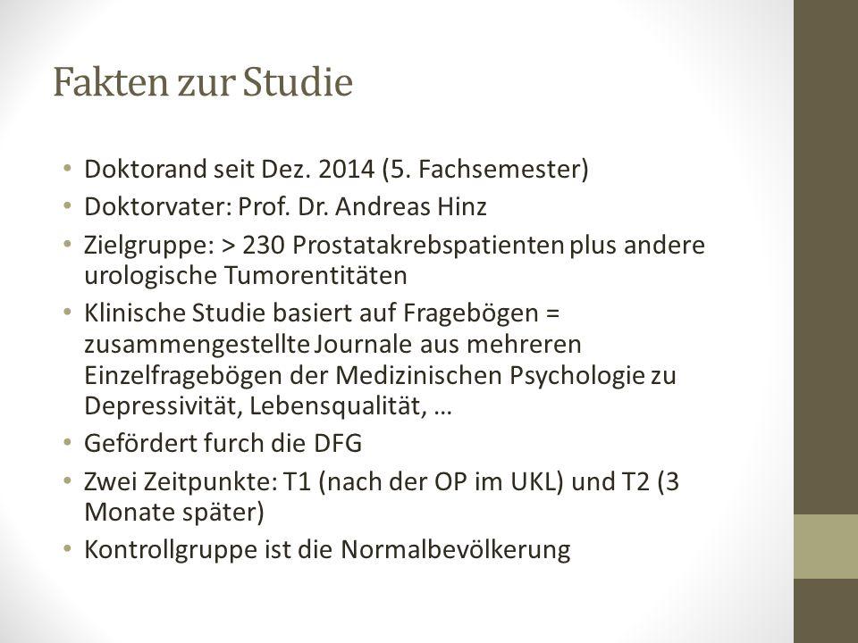 Fakten zur Studie Doktorand seit Dez. 2014 (5. Fachsemester) Doktorvater: Prof.