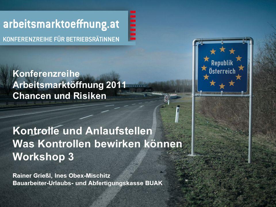 Konferenzreihe Arbeitsmarktöffnung 2011 Chancen und Risiken Kontrolle und Anlaufstellen Was Kontrollen bewirken können Workshop 3 Rainer Grießl, Ines