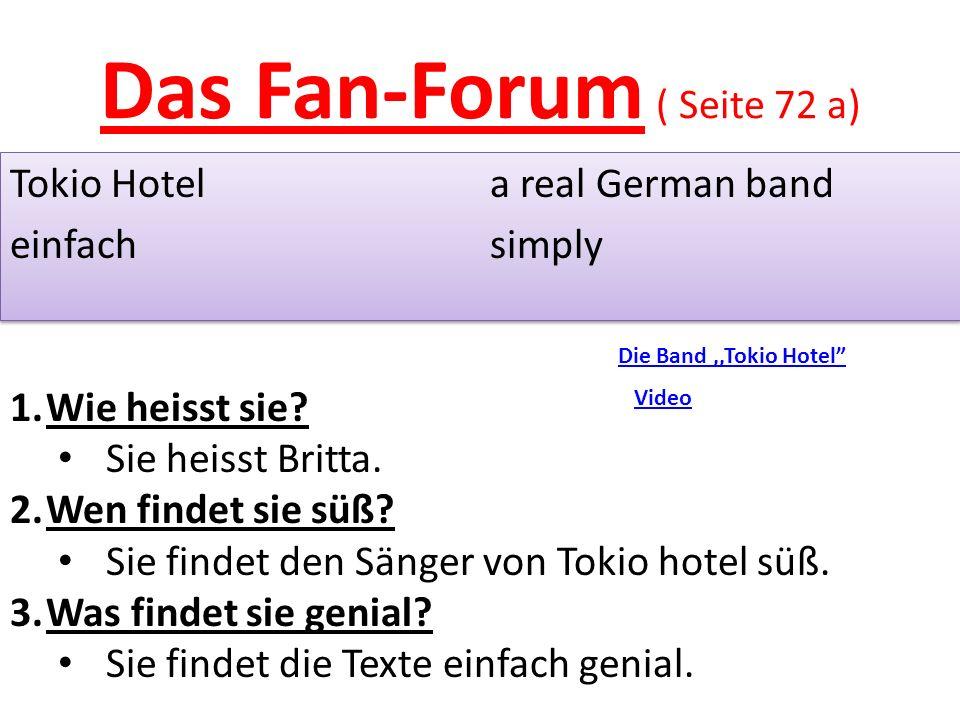 Das Fan-Forum ( Seite 72 a) Tokio Hotela real German band einfachsimply Tokio Hotela real German band einfachsimply 1.Wie heisst sie.