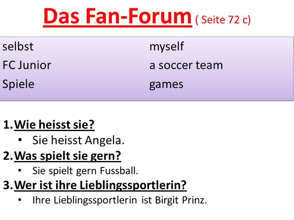 Das Fan-Forum ( Seite 72 c) selbstmyself FC Juniora soccer team Spielegames selbstmyself FC Juniora soccer team Spielegames 1.Wie heisst sie.