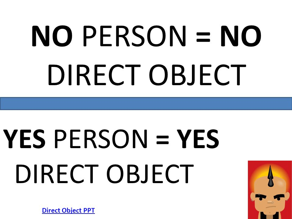 NO PERSON = NO DIRECT OBJECT YES PERSON = YES DIRECT OBJECT Direct Object PPT