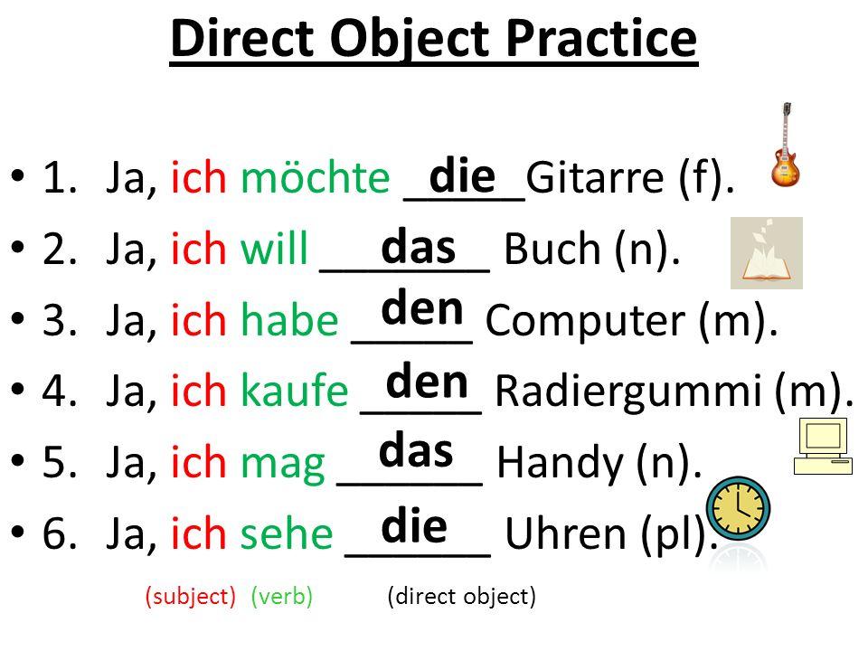Direct Object Practice 1. Ja, ich möchte _____Gitarre (f).