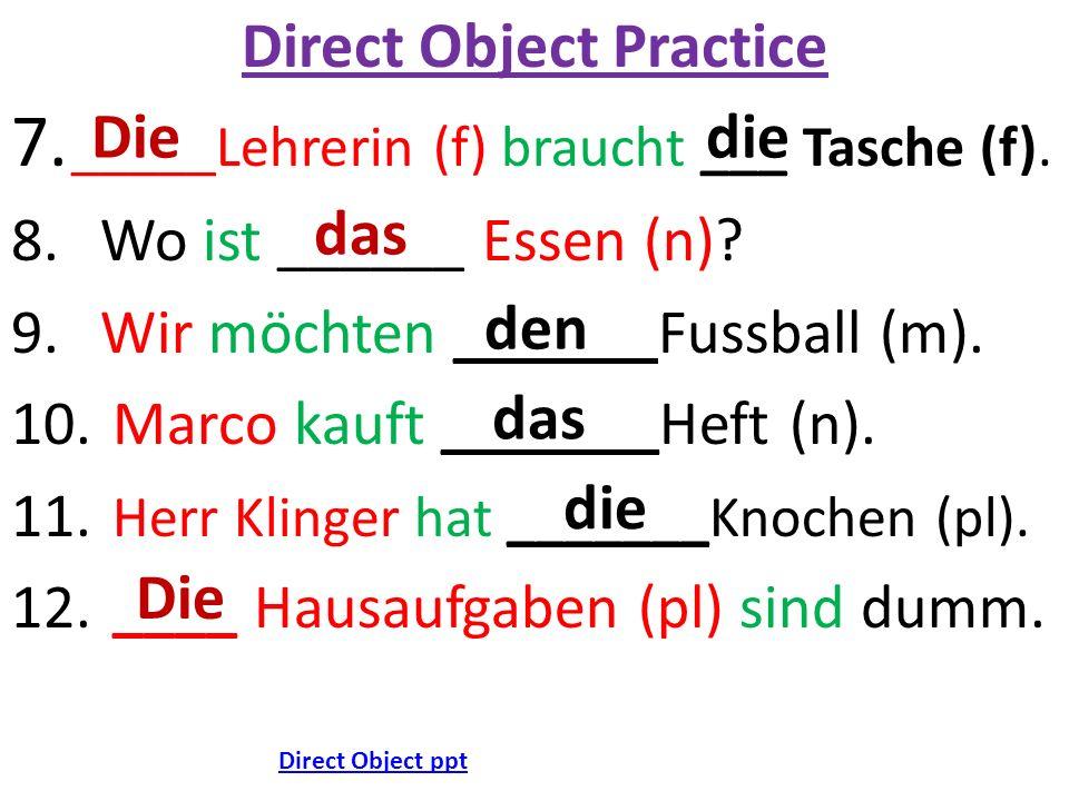 Direct Object Practice 7. _____Lehrerin (f) braucht ___ Tasche (f).