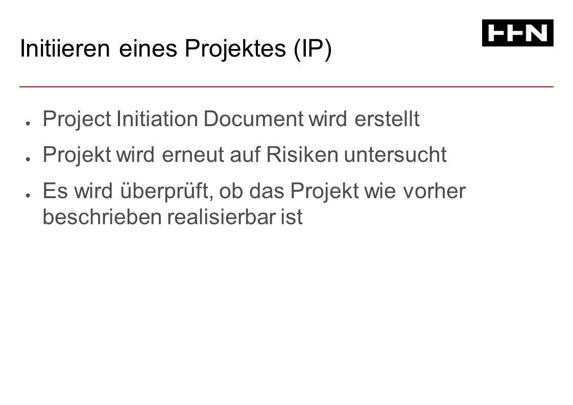 Initiieren eines Projektes (IP) ● Project Initiation Document wird erstellt ● Projekt wird erneut auf Risiken untersucht ● Es wird überprüft, ob das Projekt wie vorher beschrieben realisierbar ist