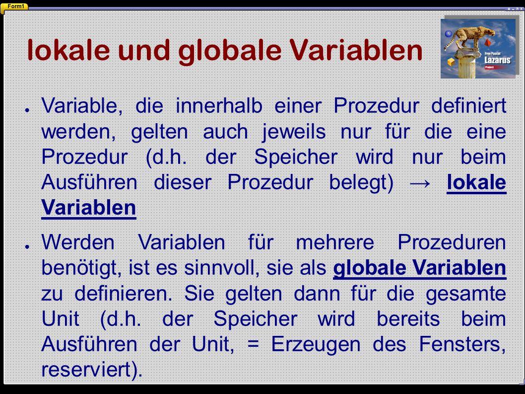 lokale und globale Variablen ● Variable, die innerhalb einer Prozedur definiert werden, gelten auch jeweils nur für die eine Prozedur (d.h.