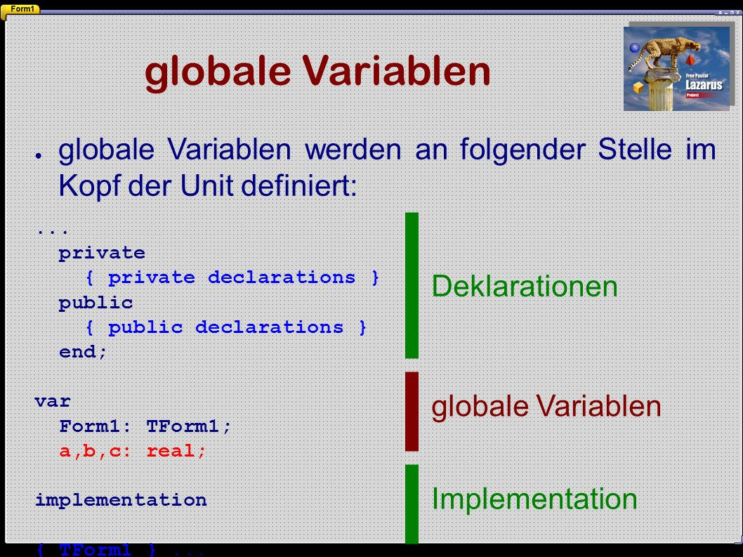globale Variablen ● globale Variablen werden an folgender Stelle im Kopf der Unit definiert:...