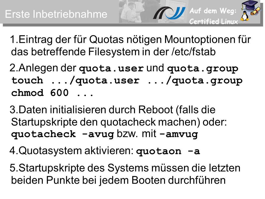 Auf dem Weg: Certified Linux Quotas überprüfen Hierzu dient das Kommando quota, erst mal für Benutzer … … und dann für eine Gruppe.