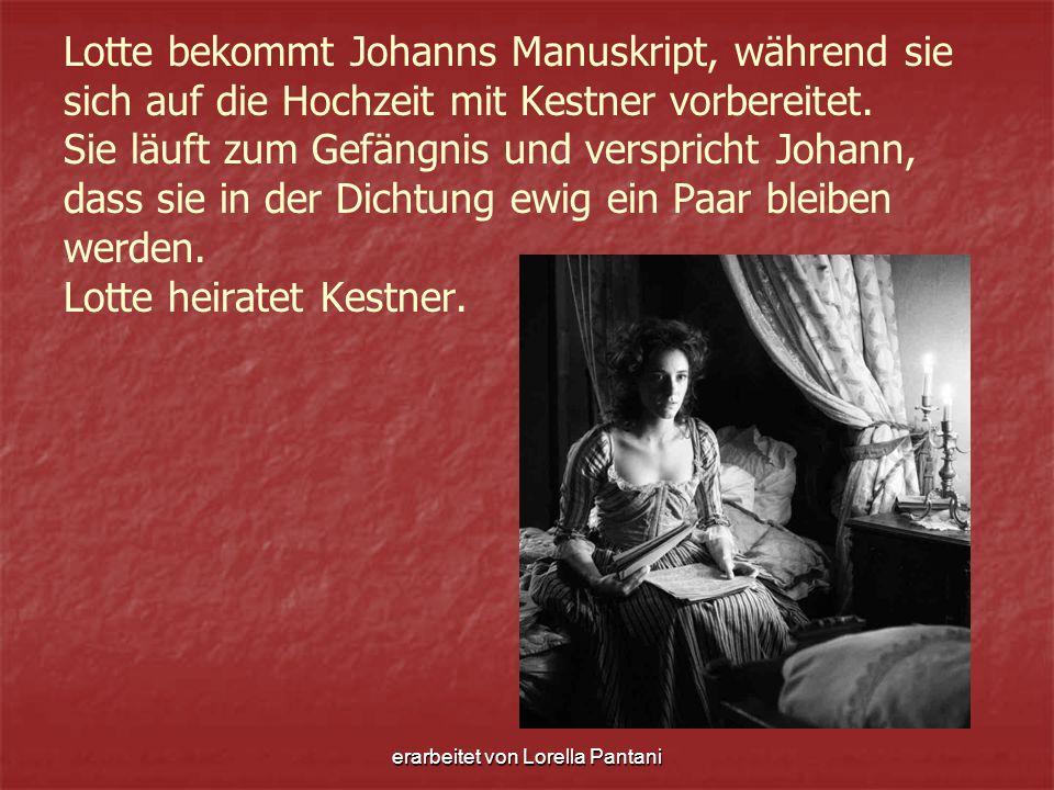 erarbeitet von Lorella Pantani Lotte bekommt Johanns Manuskript, während sie sich auf die Hochzeit mit Kestner vorbereitet. Sie läuft zum Gefängnis un