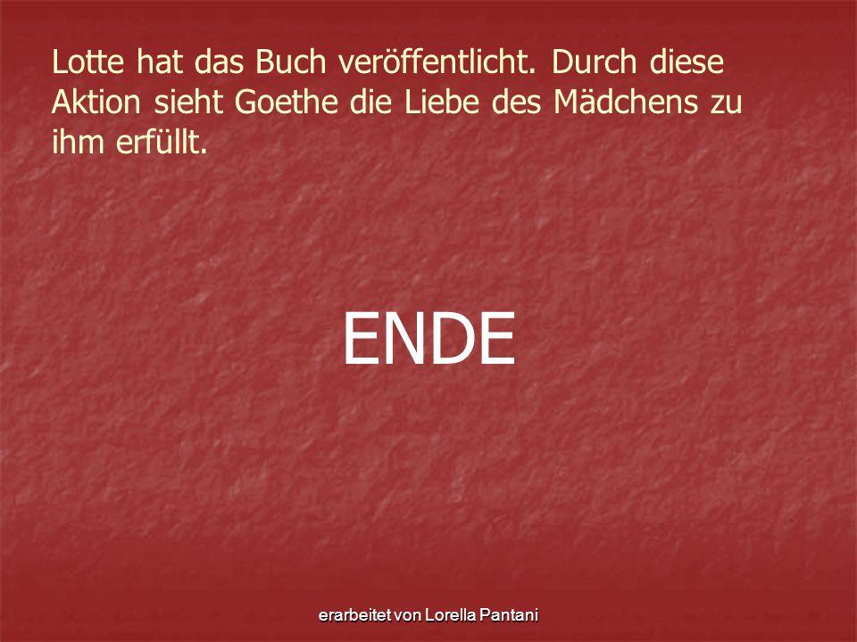 erarbeitet von Lorella Pantani Lotte hat das Buch veröffentlicht. Durch diese Aktion sieht Goethe die Liebe des Mädchens zu ihm erfüllt. ENDE