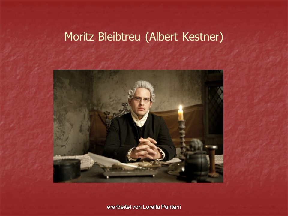 erarbeitet von Lorella Pantani Moritz Bleibtreu (Albert Kestner)