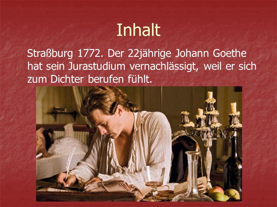 erarbeitet von Lorella Pantani Inhalt Straßburg 1772. Der 22jährige Johann Goethe hat sein Jurastudium vernachlässigt, weil er sich zum Dichter berufe