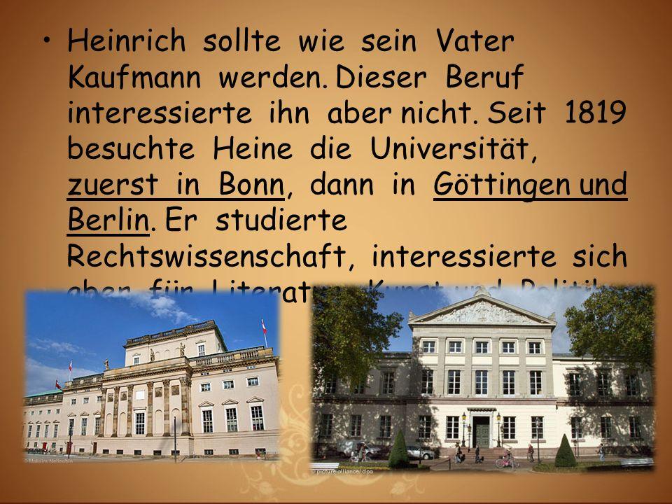 Nach der schule begann Heine eine kaufmännische Lehre zunächst in Franfurt dann ab 1815 bei seinem Onkel Salomon Heine in Hamburg.