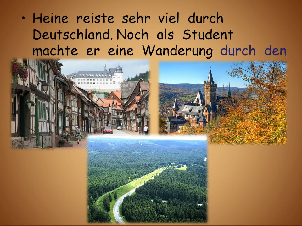 Heine reiste sehr viel durch Deutschland. Noch als Student machte er eine Wanderung durch den Harz.